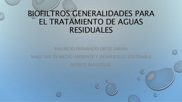 BIOFILTROS GENERALIDADES PARA EL TRATAMIENTO DE AGUAS RESIDUALES MAURICIO FERNANDO ORTIZ SARRIA MAESTRIA EN MEDIO AMBIENTE...