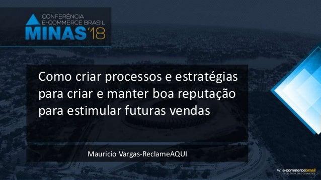 Como criar processos e estratégias para criar e manter boa reputação para estimular futuras vendas Mauricio Vargas-Reclame...