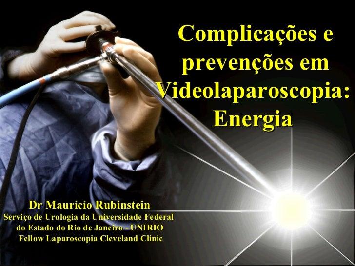 Complicações e prevenções em Videolaparoscopia:  Energia  Dr Mauricio Rubinstein Serviço de Urologia da Universidade Feder...