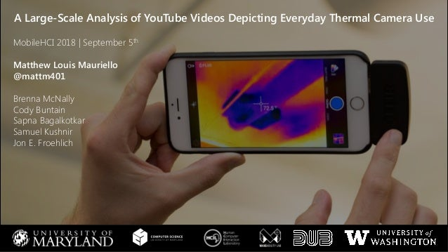 A Large-Scale Analysis of YouTube Videos Depicting Everyday Thermal Camera Use  MobileHCI 2018 | September 5th  Matthew Lo...