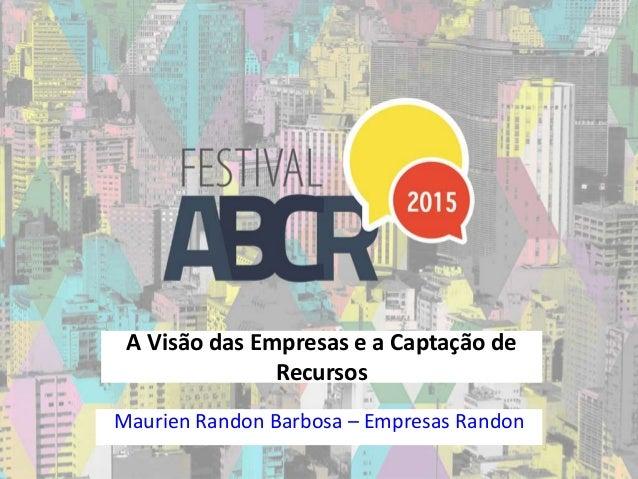 A Visão das Empresas e a Captação de Recursos Maurien Randon Barbosa – Empresas Randon