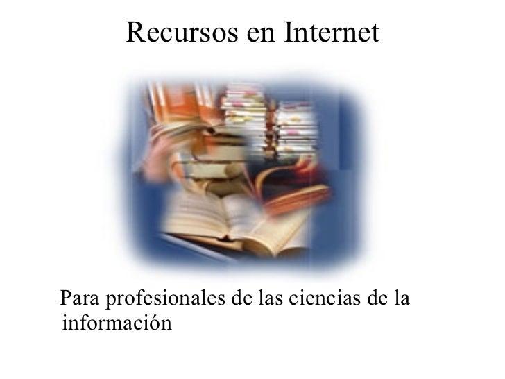 Recursos en Internet <ul><li>Para profesionales de las ciencias de la información </li></ul>