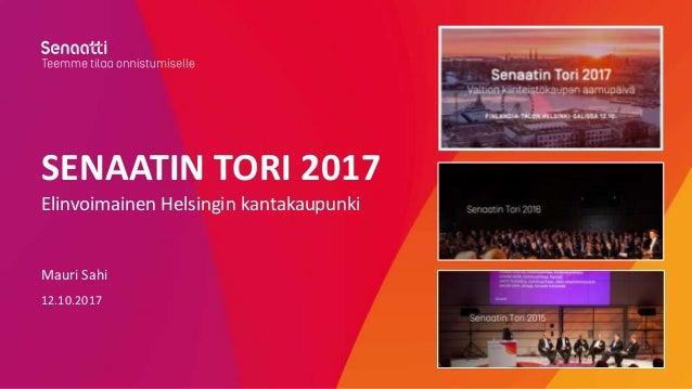 SENAATIN TORI 2017 Elinvoimainen Helsingin kantakaupunki Mauri Sahi 12.10.2017