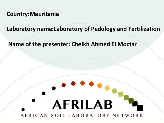 Laboratory name:Laboratory of Pedology and Fertilization Country:Mauritania Name of the presenter: Cheikh Ahmed El Moctar