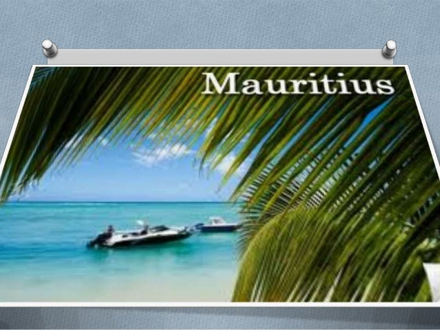 O Mauritius is an island nation of the southeast coast of African continent in the Indian Ocean. O It is 870km from Madaga...