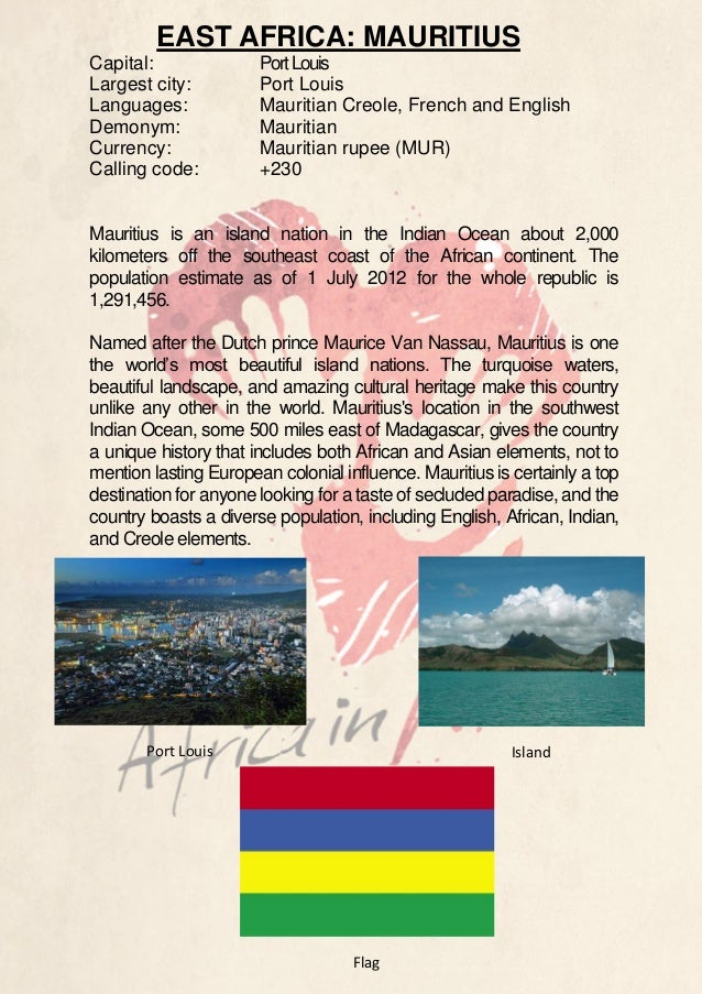 EAST AFRICA: MAURITIUS Capital: Largest city: Languages: Demonym: Currency: Calling code:  Port Louis Port Louis Mauritian...