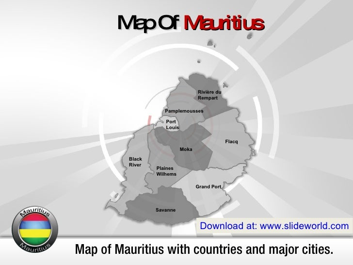 Map of Mauritius with countries and major cities. Map Of  Mauritius Download at: www.slideworld.com Black  River Flacq Gra...
