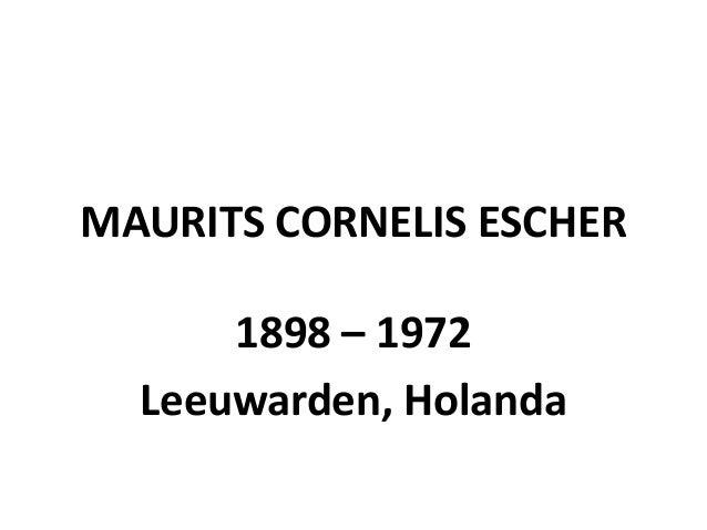MAURITS CORNELIS ESCHER      1898 – 1972  Leeuwarden, Holanda