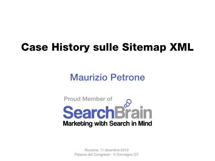 Case History sulle Sitemap XML        Maurizio Petrone       Proud Member of                Riccione, 11 dicembre 2010    ...