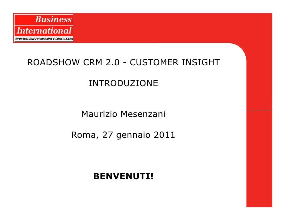 ROADSHOW CRM 2.0 - CUSTOMER INSIGHT           INTRODUZIONE          Maurizio Mesenzani        Roma, 27 gennaio 2011       ...
