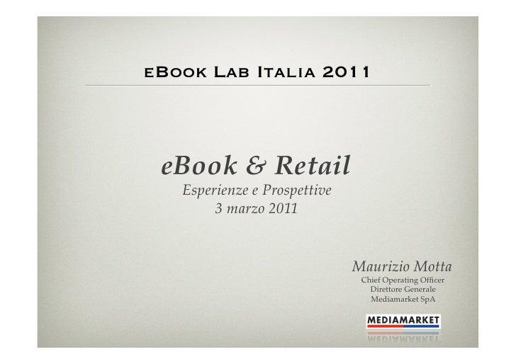 eBook Lab Italia 2011 eBook & Retail!   Esperienze e Prospettive!        3 marzo 2011!                               Mauri...