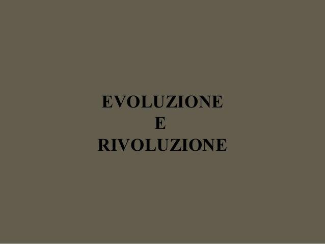 EVOLUZIONE E RIVOLUZIONE
