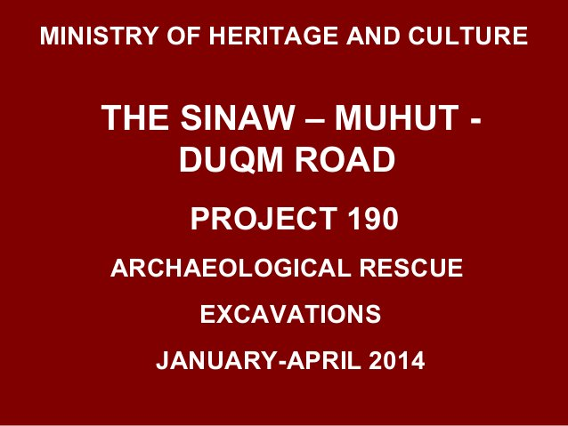 MINISTRY OF HERITAGE AND CULTURE THE SINAW – MUHUT - DUQM ROAD PROJECT 190 ARCHAEOLOGICAL RESCUE EXCAVATIONS JANUARY-APRIL...