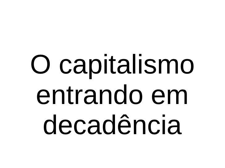 O capitalismoentrando em decadência