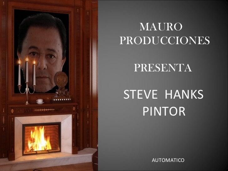 MAURO  PRODUCCIONES  PRESENTA  STEVE  HANKS PINTOR AUTOMATICO
