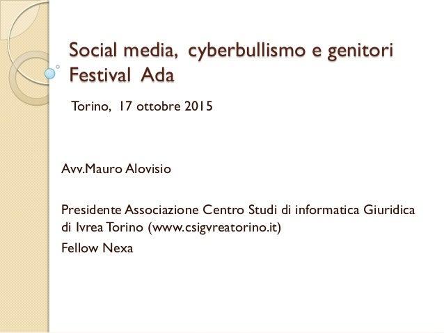 Social media, cyberbullismo e genitori Festival Ada Avv.Mauro Alovisio Presidente Associazione Centro Studi di informatica...