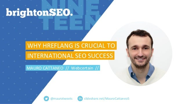 slideshare.net/MauroCattaneo5 WHY HREFLANG IS CRUCIAL TO. INTERNATIONAL SEO SUCCESS. MAURO CATTANEO // Webcertain //. @mau...
