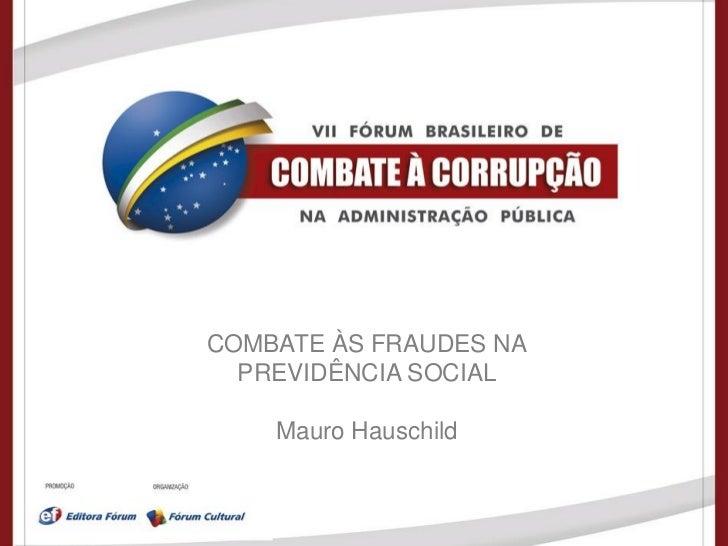COMBATE ÀS FRAUDES NA  PREVIDÊNCIA SOCIAL    Mauro Hauschild