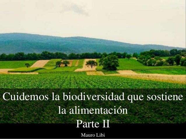 Mauro Libi Cuidemos la biodiversidad que sostiene la alimentaci�n Parte II