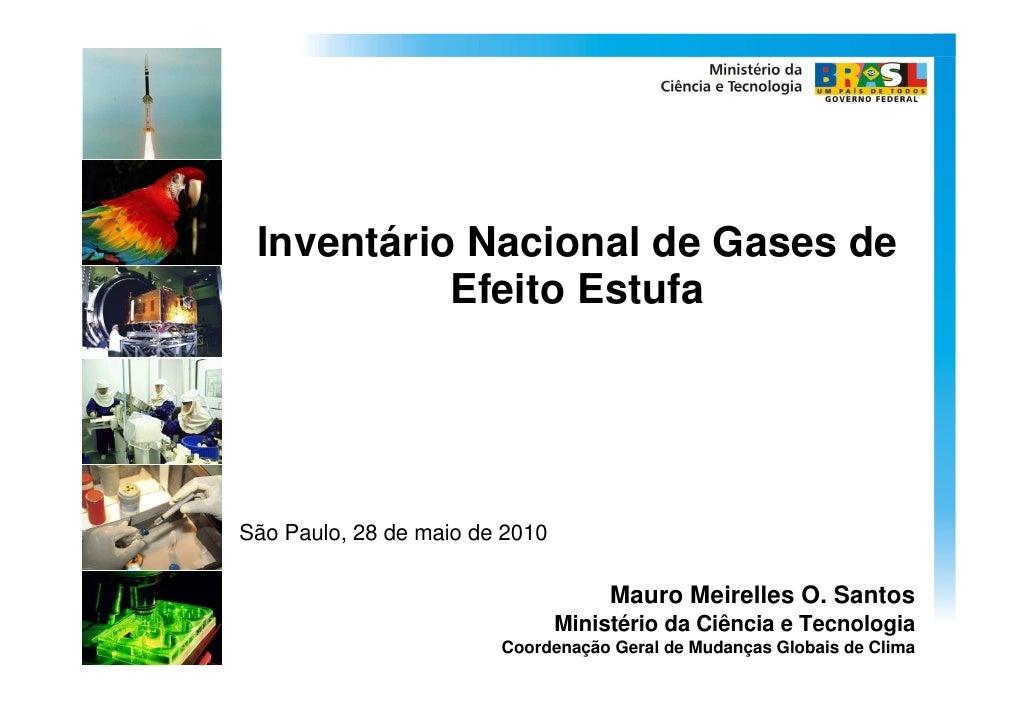 Inventário Nacional de Gases de            Efeito Estufa     São Paulo, 28 de maio de 2010                                ...