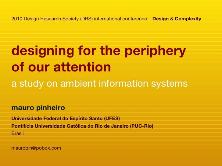 designing for the periphery of our attention a study on ambient information system s 2010  Design Research Society (DRS) i...