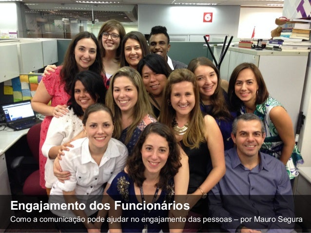 11  Engajamento dos Funcionários  Como a comunicação pode ajudar no engajamento das pessoas – por Mauro Segura