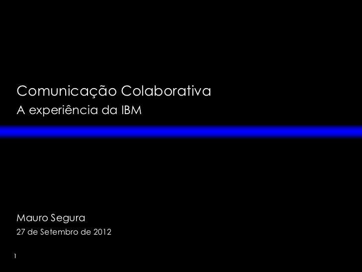 Comunicação ColaborativaA experiência da IBMMauro Segura27 de Setembro de 20121