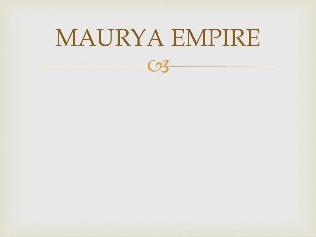 imperial administration in maurya gupta india and imperial rome Key concept 22 the development of states and empires new techniques of imperial administration the roman, han, persian, mauryan and gupta empires.