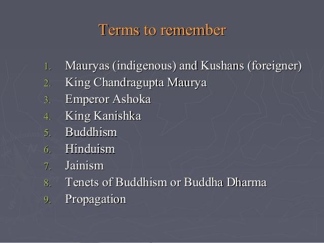 Terms to remember 1. 2. 3. 4. 5. 6. 7. 8. 9.  Mauryas (indigenous) and Kushans (foreigner) King Chandragupta Maurya Empero...