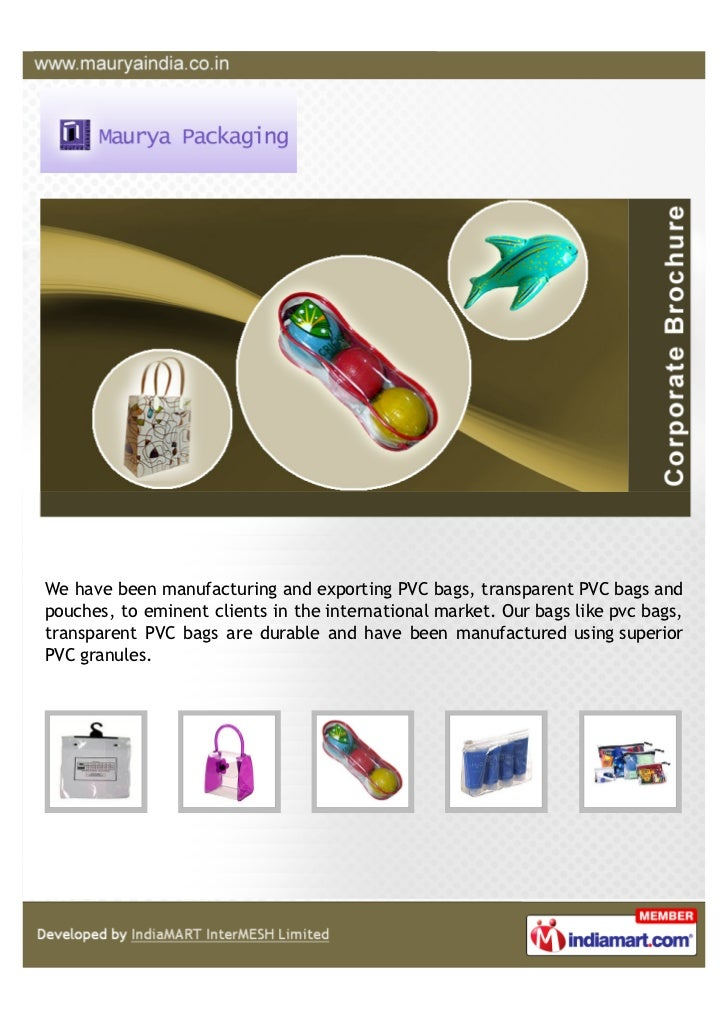 We have been manufacturing and exporting PVC bags, transparent PVC bags andpouches, to eminent clients in the internationa...