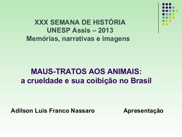 MAUS-TRATOS AOS ANIMAIS:a crueldade e sua coibição no BrasilAdilson Luís Franco Nassaro ApresentaçãoXXX SEMANA DE HISTÓRIA...