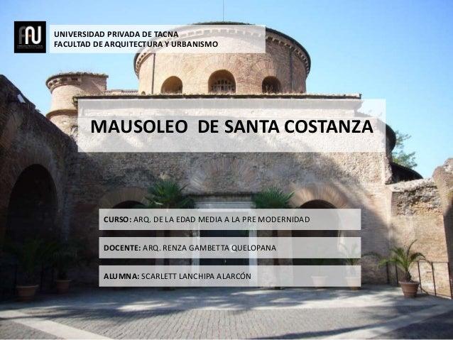 UNIVERSIDAD PRIVADA DE TACNA FACULTAD DE ARQUITECTURA Y URBANISMO MAUSOLEO DE SANTA COSTANZA CURSO: ARQ. DE LA EDAD MEDIA ...