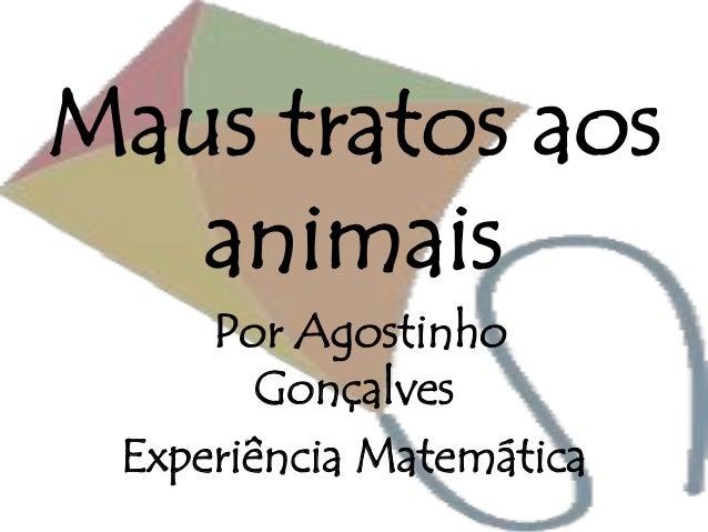 Maus tratos aos animais Por Agostinho Gonçalves Experiência Matemática