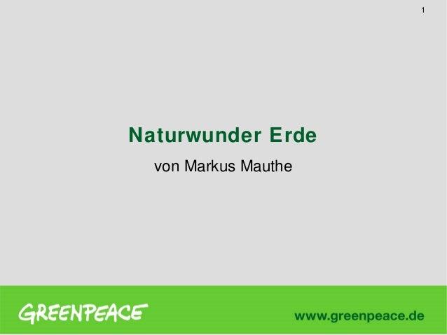1  Naturwunder Erde von Markus Mauthe
