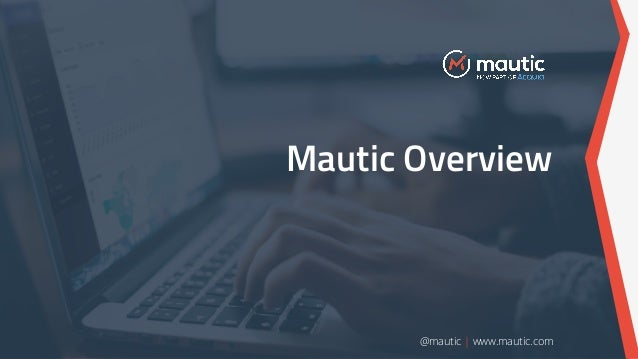 Mautic Overview @mautic   www.mautic.com