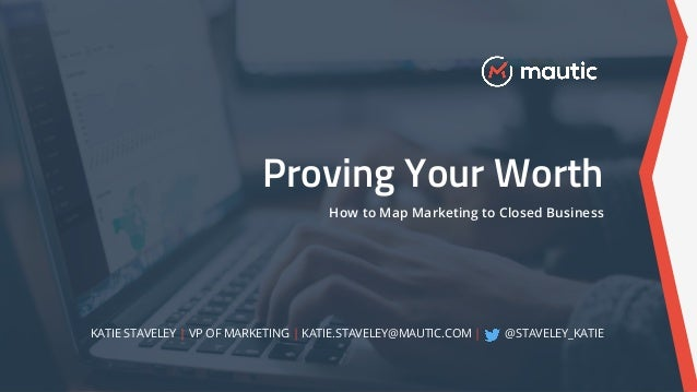 Mautic Presentation] Proving Your Worth: How to Map Marketing to Clo…