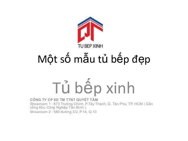 Một số mẫu tủ bếp đẹp  Tủ bếp xinh CÔNG TY CP XD TM TTNT QUYẾT TÂM Showroom 1 : 873 Trường Chinh, P.Tây Thạnh, Q. Tân Phú,...