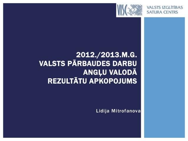 2012./2013.M.G. VALSTS PĀRBAUDES DARBU ANGĻU VALODĀ REZULTĀTU APKOPOJUMS  Lidija Mitrofanova