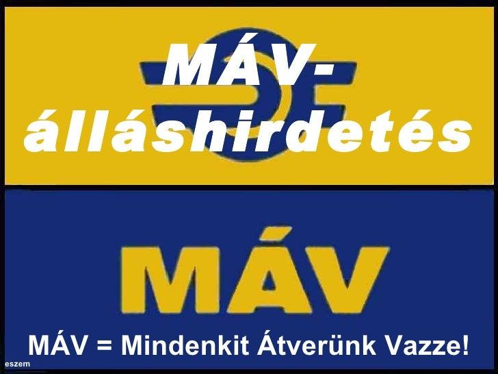 MÁV-álláshirdetés MÁV   = Mindenkit Átverünk Vazze! eszem