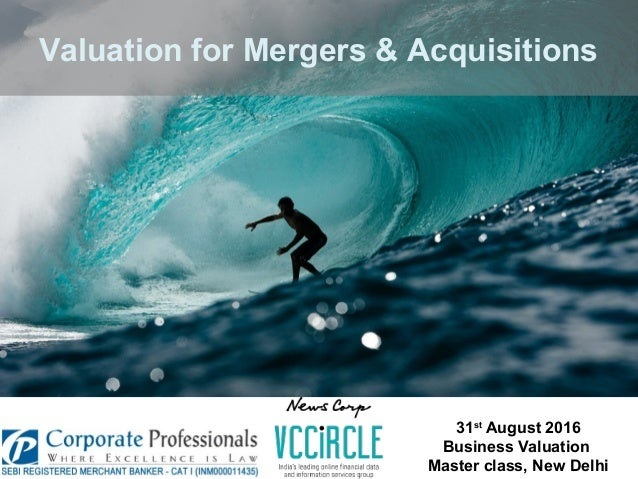 Valuation for Mergers & Acquisitions 31st August 2016 Business Valuation Master class, New Delhi