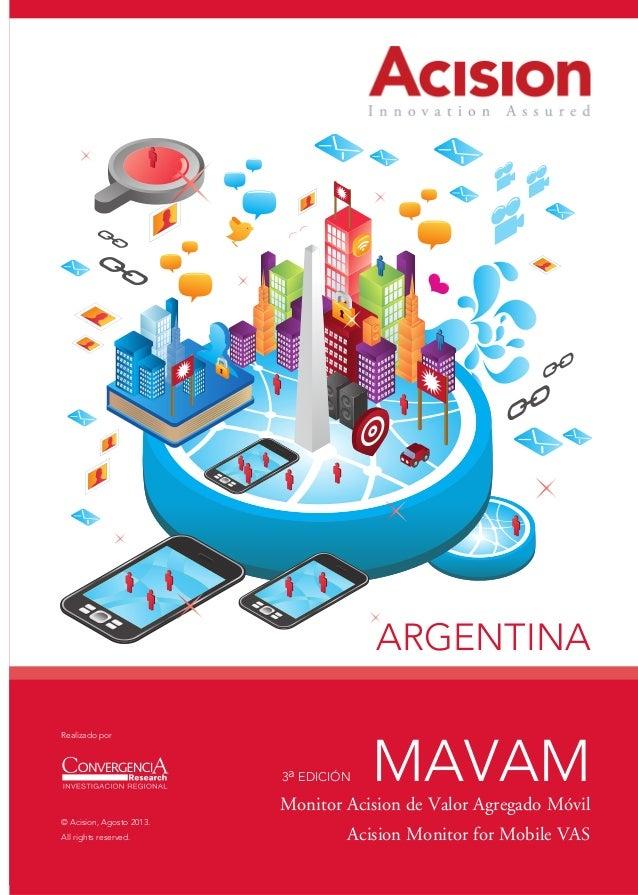 ARGENTINA Realizado por  3a EDICIÓN  MAVAM  Monitor Acision de Valor Agregado Móvil © Acision, Agosto 2013. All rights res...