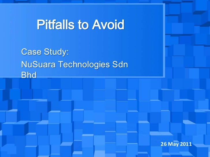 Pitfalls to Avoid<br />Case Study:<br />NuSuara Technologies SdnBhd<br />26 May 2011<br />