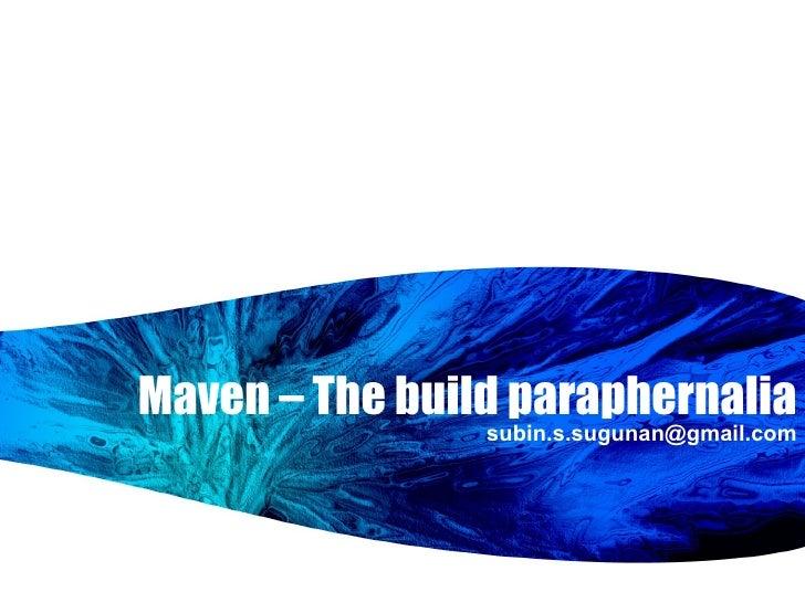 Maven – The build paraphernalia [email_address]