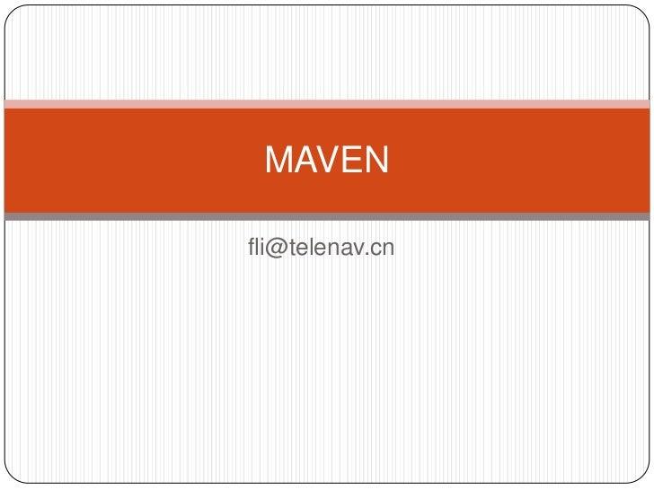 fli@telenav.cn<br />MAVEN<br />