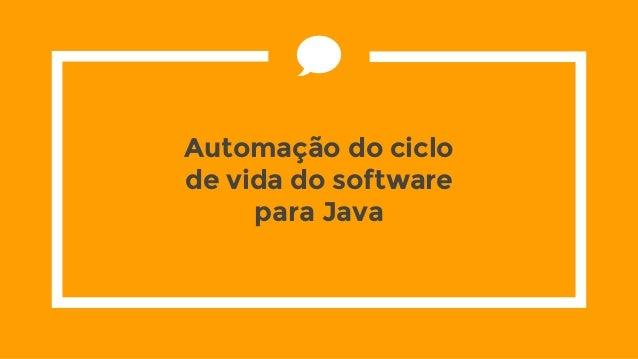 Automação do ciclo de vida do software para Java