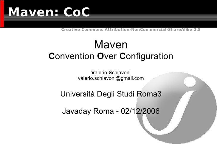 Maven: CoC <ul><ul><li>Maven </li></ul></ul><ul><ul><li>C onvention  O ver  C onfiguration </li></ul></ul><ul><ul><li>V al...