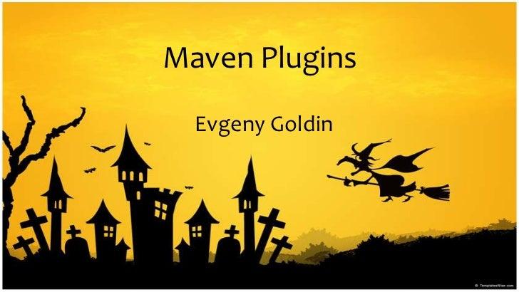 Maven Plugins<br />EvgenyGoldin<br />
