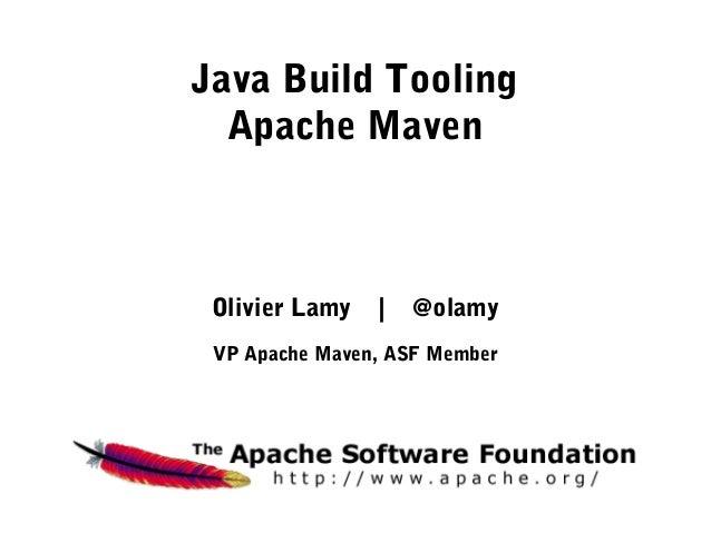 Java Build Tooling  Apache Maven Olivier Lamy   |   @olamy VP Apache Maven, ASF Member