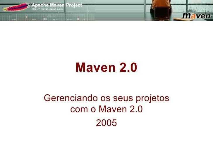 Maven 2.0Gerenciando os seus projetos     com o Maven 2.0           2005