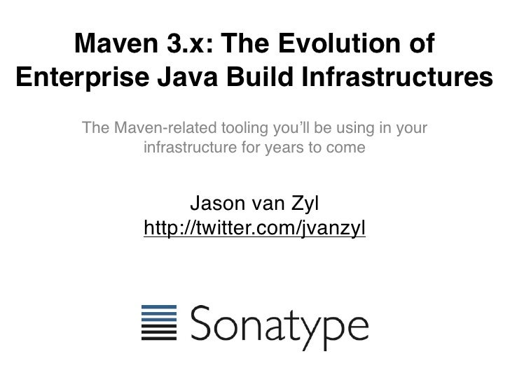Maven 3.x: The Evolution ofEnterprise Java Build Infrastructures     The Maven-related tooling you'll be using in your    ...